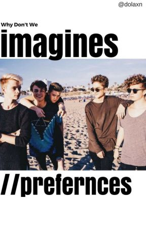 Why Don't We ♡ Imagines // Preferences by dolaxn