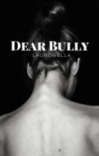 Dear Bully | ✓ by Laurowella