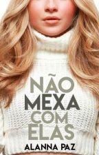 Não Mexa Com Elas by AlannaRPaz