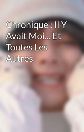 Chronique : Il Y Avait Moi... Et Toutes Les Autres by MarwaFeriel