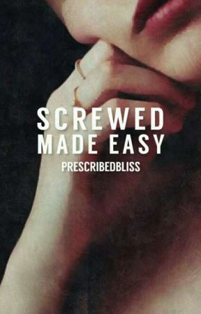 Screwed Made Easy by prescribedbliss