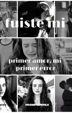 mi primer amor, mi primer error ↠ un destino juntos temp. 2 by LeinyEv