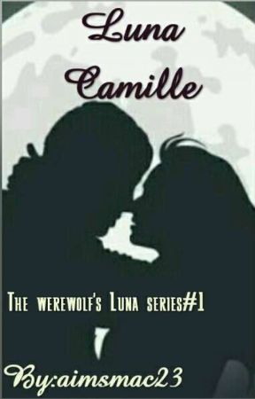 Luna Camille (The Werewolf's Luna Series #1) by aimsmac23
