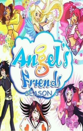 Angel Friends - 3rd Season - Episode 6 - True Friends - Wattpad