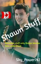Shawn Stuff [Things Shawn Mendes Fans Can Relate To] by Sky_Power747