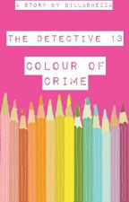 The Detective 13 : Colour Of Crime by DillaShezza