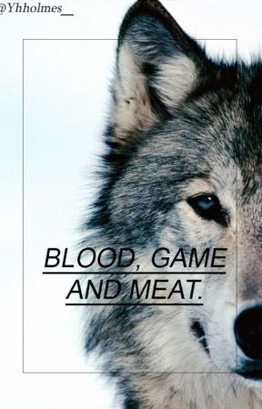 Blood, Game And Meat. [1] by Yhholmes_