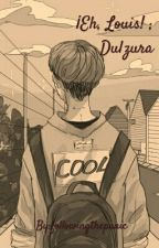 ¡Eh, Louis! ; Dulzura. | Larry | by followingthepanic