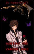 Hunting the Vampire King by CrazyVampress22