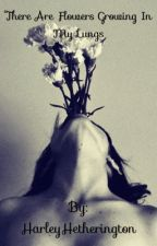 There are flowers growing in my lungs by HarleyHetherington