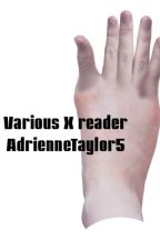 Various x reader by AdrienneTaylor5