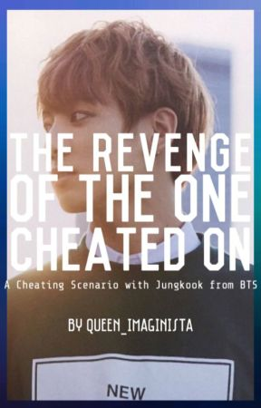 The Revenge on the One Cheated On | X Reader by Queen_Imaginista