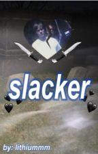 slacker by Lithiummmm