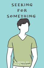 Seeking for Something by triansrn