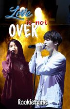 Love Is Not Over [IU and JUNGKOOK FF] by rookiefame