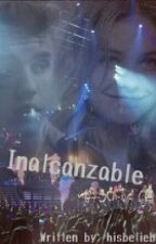 Inalcanzable {Justin Bieber FanFiction} by hisbeliebeer