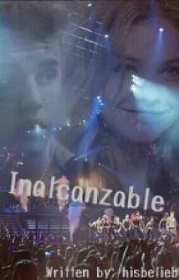 Inalcanzable {Justin Bieber FanFiction}