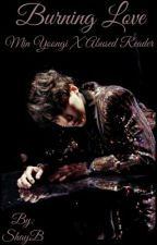 Burning Love, Min Yoongi X Abused Reader [Completed] by ShayBshaulis