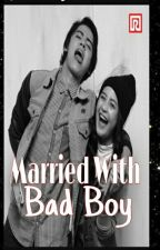 Married With Bad Boy by Itaadwlyh21