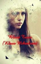 Blood Tears (Klaus Mikaelson)  by LeahForShort