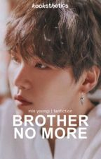 Brother No More || Min Yoongi REVISING by nam_hyerin