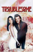 Troublesome [H.S] ✔ by wofstyles