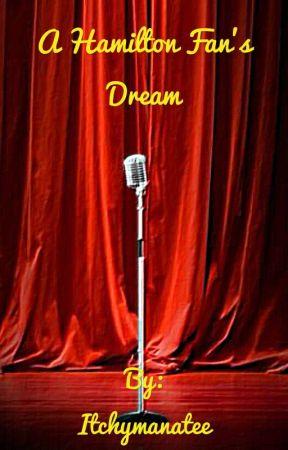 A Hamilton Fan's Dream by Itchymanatee
