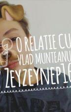 O relatie cu Vlad Munteanu Vol 1 by ZeyZeynep16
