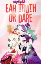 EAH Truth Or Dare [DISCONTINUED] by skyliqhts-