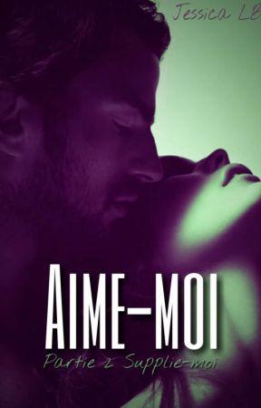 Aime-moi [Tome 2 Supplie-moi] by Cassie_JBROWN