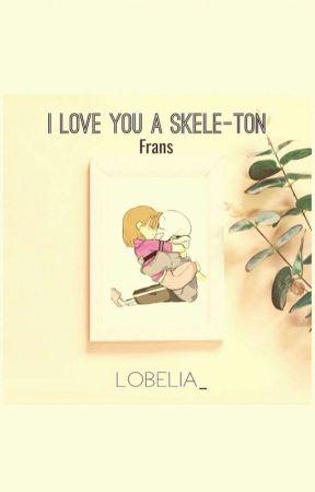 I Love You a Skele-TON (Sans x Frisk) by Frisk_Dreemurr10