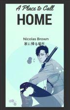A Place to Call Home | 家に帰る場所 | Nicolas Brown by __hikikomori