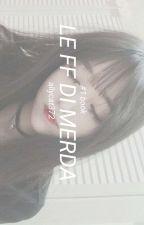 Le ff di merda 💩  by allycat372