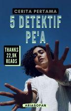 5 DETEKTIF PE'A by ariasopan