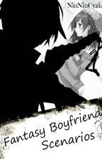 Fantasy Boyfriend Scenarios by NinNinCyzia