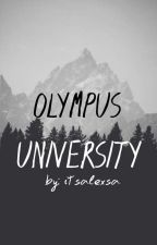 Olympus University [COMPLETED & UNDER REVISION] by itsalexsa