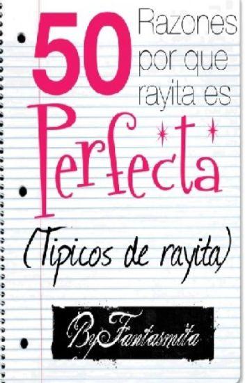 50 razones por que rayita es perfecta (Típicos de rayita)