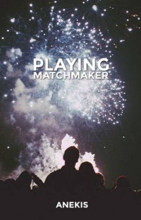 Playing Matchmaker | Ongoing by anekis