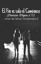 """""""El Fin Es Solo El Comienzo"""" Amor de héroe Temporada.2 (Damian Wayne y tu) by Andrea_Soto_Vasquez"""