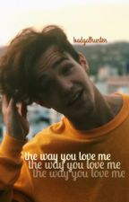 The way you love me - / / Aaron Braden Carpenter by badgalhunter