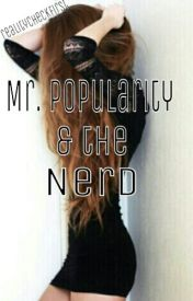 Mr. Popularity & the Nerd by realitycheckfirst