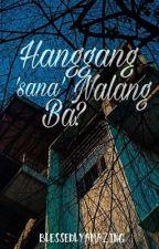 Mananatili Nalang Bang Hanggang Sana Ang Lahat? (On-going) by WeakestPorcelain