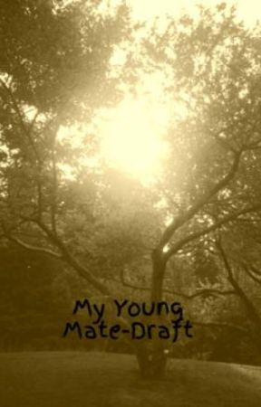 My Young Mate-Draft by x-Em-x