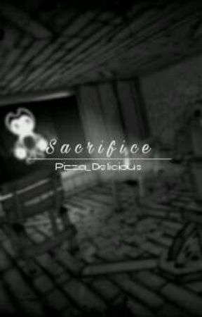 Sacrifice {Bendy x Reader} by Pizza_Delicious
