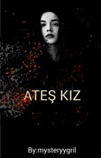 ATEŞ KIZ  by mysteryygril