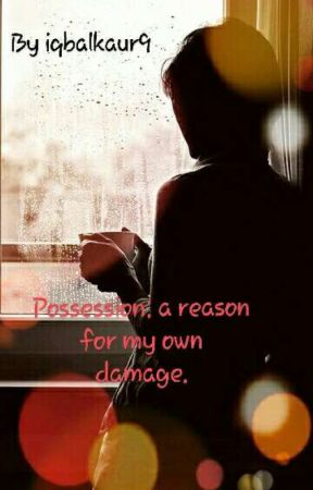 possession: reason for my own damage.  by IqbalKaur9