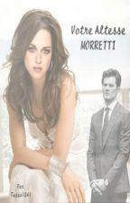 Votre altesse Morretti •saga MORRETTI• ¤TOME 1¤ by Tessa1041