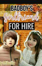 Badboy's Girlfriend: FOR HIRE! by Mikaiiiz