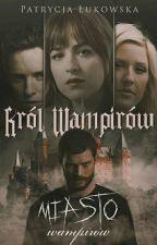 Król Wampirów - Miasto Wampirów (PRZERWA) by LilySummerMoon