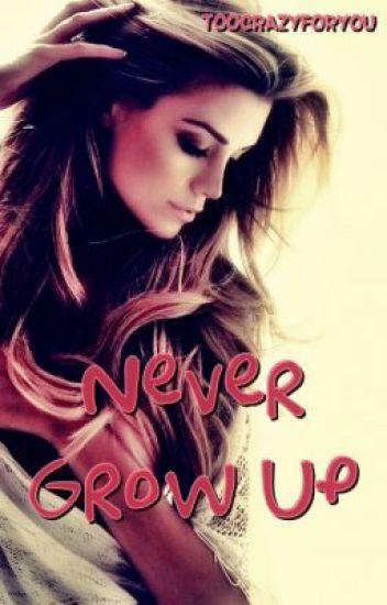 Never Grow Up {Watty Awards 2012: Teen Fiction}